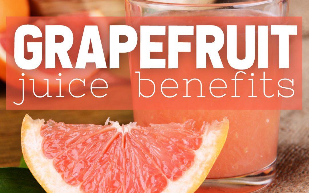 The Benefits of Grapefruit Juice