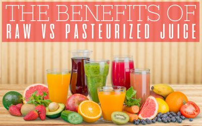 The Benefits of Raw vs Pasteurized Juice