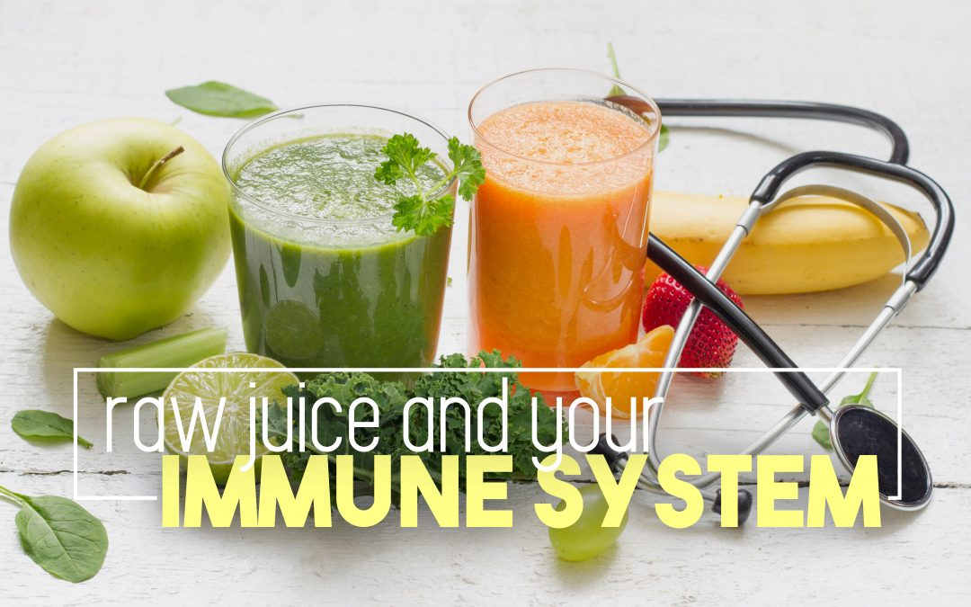 Raw Juice and Your Immune System