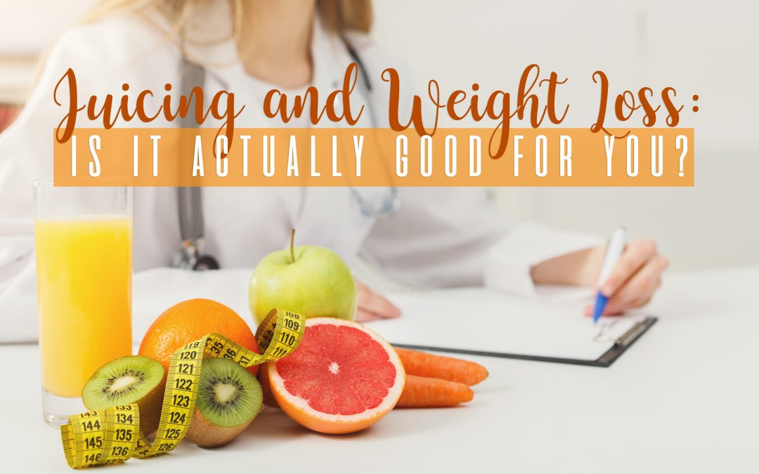 Juicing and Weight Loss: Is It Actually Good for You?